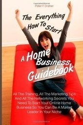 The Everything How To Start A Home Business Guidebook | My Media | Scoop.it