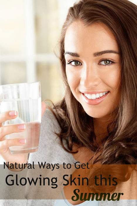 Natural Ways to Get Glowing Skin this Summer   At Home Health and Beauty Tips   Scoop.it