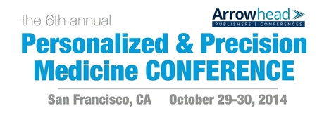 The 6th Annual Personalized and Precision Medicine Conference 2014 Agenda   Science & Innovation   Scoop.it