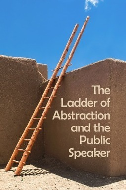 The Ladder of Abstraction and the Public Speaker | Serious Play | Scoop.it