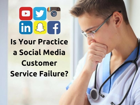Is Your Practice a Social Media Customer Service Failure? | Online Reputation Management for Doctors | Scoop.it