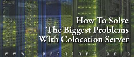 How To Solve The Biggest Problems With Colocation Server | Informasi Menarik di Indonesia | Scoop.it