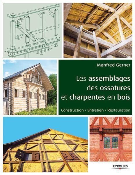 livre les assemblages des ossatures et charpentes en bois construire tendance. Black Bedroom Furniture Sets. Home Design Ideas