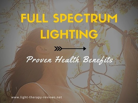 Full Spectrum Lighting: 7 Proven Health Benefits - Light Therapy Reviews | Natural Alternative Therapies | Scoop.it
