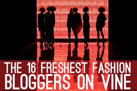 The 16 Freshest Fashion Bloggers on Vine | IFB | interesting blogs | Scoop.it