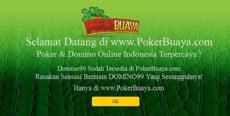 POKERBUAYA.com Agen Judi Poker Domino Online Indonesia Terpercaya   Situs Agen Texas Poker Online Indonesia Terpercaya   Scoop.it