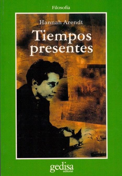 Actualidad de Hannah Arendt (Edición revisada y aumentada) | El ... | Hermenéutica y filosofía | Scoop.it