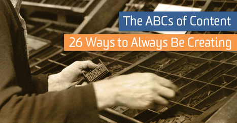The ABCs of Content – 26 Ways to Always Be Creating | Educational Technology and New Pedagogies | Scoop.it