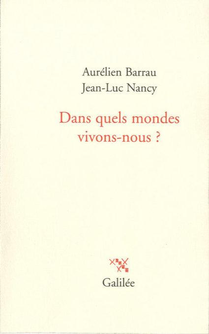 Entretien avec Jean-Luc Nancy (1/2) - autour de Dans quels mondes vivons-nous?   Archivance - Miscellanées   Scoop.it