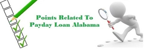 Key Features To Understand Before Choosing Payday Loans Alabama! | Installment Loans Alabama | Scoop.it