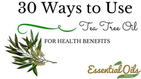 30 Ways to Use Tea Tree Oil for Health Benefits | Boost SERP ranking | Scoop.it