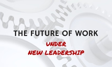 The Future of Work is The Future of Leadership | Enterprise Social Network | Scoop.it