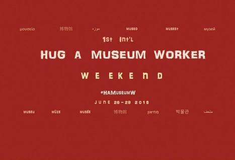 "The First International ""Hug A Museum Worker Day"" (Monday, June 29 2015) #HAMuseumW 