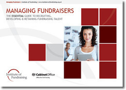 Managing Fundraisers: The essential guide to recruiting, developing & retaining fundraising talent - Institute of Fundraising | Charityadviser | Scoop.it