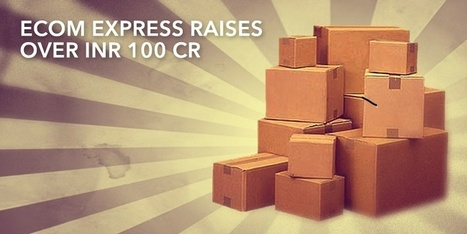 Another Indian ecommerce logistics company raises funding. Latest is Ecom Express raising Rs.100 Cr from Peepul Capital | Ecommerce logistics and start-ups | Scoop.it