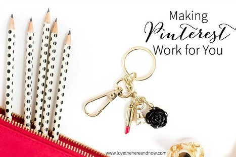 Making Pinterest Work for You as a Blogger - Love the Here and Now | Pinterest | Scoop.it
