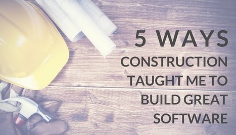 Five Ways Housing Construction Taught Me to Build Great Software | FileMaker News | Scoop.it