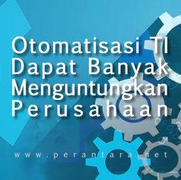 Otomatisasi TI Dapat Menguntungkan Perusahaan Anda | Informasi Menarik di Indonesia | Scoop.it