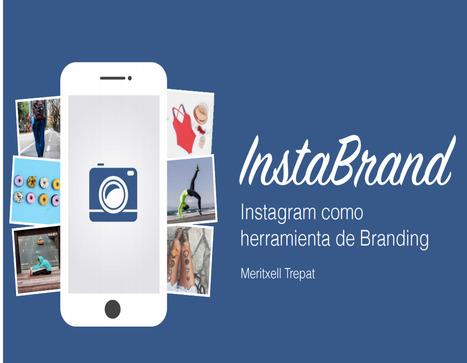InstaBrand. Instagram como herramienta de Branding /  Meritxell Trepat | Comunicación en la era digital | Scoop.it