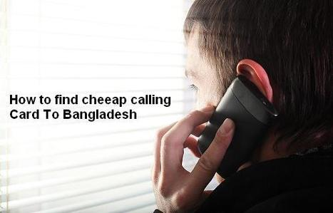 How to find cheeap calling Card To Bangladesh | Cheap International Calling | Scoop.it