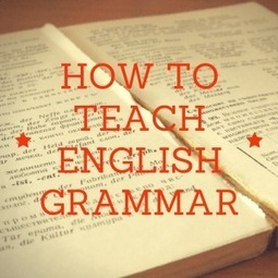 How to Teach English Grammar | Learning and Teaching English as a Foreign Language | Scoop.it
