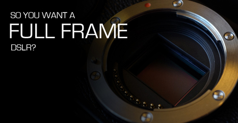 So You Want A Full Frame DSLR?   Fuji X Series Cameras   Scoop.it