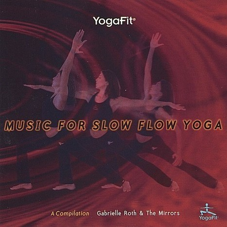 ♫  - Gabrielle Roth & The Mirrors: Music for Slow Flow Yoga | DanceLikeYou | Scoop.it