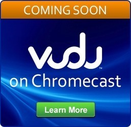 Video Streaming Service 'Vudu' Adding Chromecast Support To Android, iOS Apps - OMG! Chrome! | Chromecast | Scoop.it