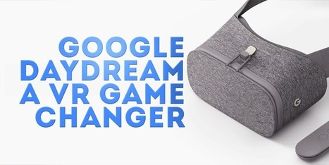 Why Google Daydream is a Virtual Reality Game Changer | 3D Virtual-Real Worlds: Ed Tech | Scoop.it