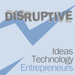 Disruptive Entrepreneurs | Entrepreneurs | Scoop.it