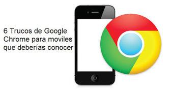 Geoinformación: 6 trucos de Google Chrome para móviles que debes de conocer.   SEO, SEM, Social Media y Herramientas Google   Scoop.it
