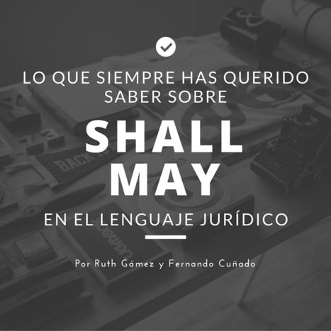 Lo que siempre has querido saber sobre el uso de «shall» y «may» en el lenguaje jurídico | Traducción e Interpretación | Scoop.it