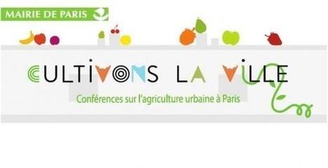 Conférence du cycle «Cultivons la ville» : Cultiver tout à Paris | ville et jardin | Scoop.it