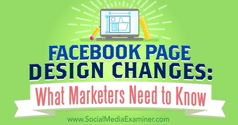Facebook Page Design Changes: What Marketers Need to Know : Social Media Examiner | Go Social Media | Scoop.it