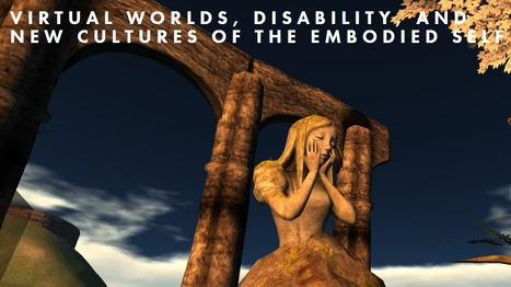Virtual Worlds, Disability, and New Cultures of the Embodied Self | Second Life and other Virtual Worlds | Scoop.it