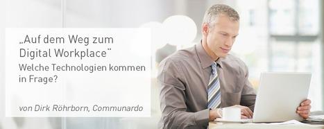 Auf dem Weg zum Digital Workplace: Welche Technologien kommen in Frage?   KKundK - Technology and Change   Scoop.it