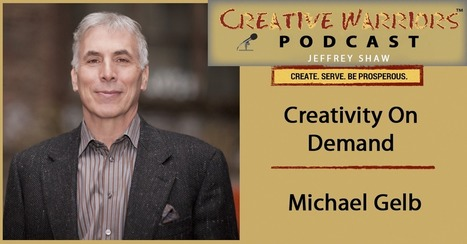 Michael Gelb- Creativity On Demand | Creative Warriors Unite | Art of Hosting | Scoop.it