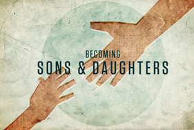 Loving the Fatherless--Becoming Sons and Daughters | Following the Way | Scoop.it