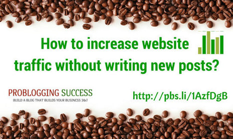 How to increase website traffic without writing new posts? | Problogging Tips | Scoop.it
