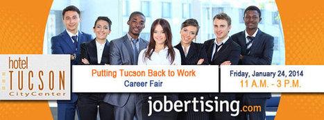 Putting Tucson Back to Work Career Fair - February 24, 2014 | Jobertising.com | Tucson Jobs | Scoop.it