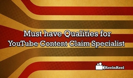 Must have Qualities for YouTube Content Claim Specialist | Internet Marketing | Scoop.it