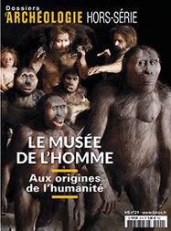 Le musée de l'Homme | Dossiers d'Archéologie Hors-série n° 29 | archéologie | Scoop.it