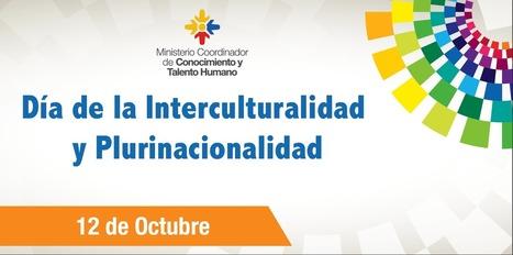 Día de la Interculturalidad y Plurinacionalidad | Ministerio Coordinador de Conocimiento y Talento Humano | LA REVISTA CRISTIANA  DE GIANCARLO RUFFA | Scoop.it