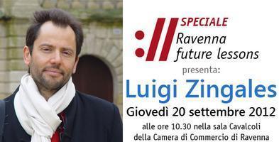 "Speciale Ravenna Future Lessons - lezione dell'economista Luigi Zingales   L'impresa ""mobile""   Scoop.it"