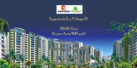 Buy Smartest Homes in Noida at Supertech Eco Village 4 | Supertech Eco Village 4 | Scoop.it