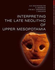 O. Nieuwenhuyse et al. (eds.), Interpreting the Late Neolithic of Upper Mesopotamia - Αρχαιολογία Online | Ancient Origins of Science | Scoop.it