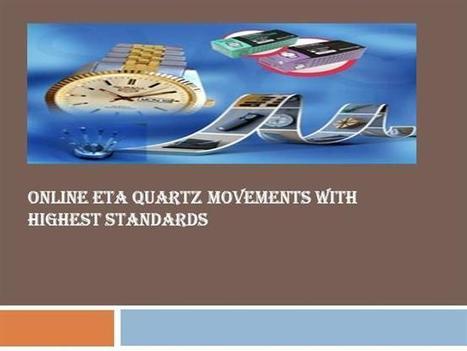 Online ETA Quartz Movements With Highest Standards Ppt Presentatio.. | SomalCanada | Scoop.it