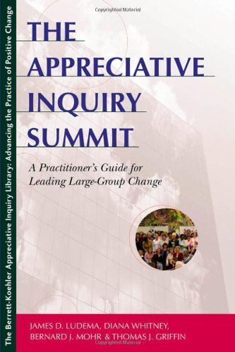 James D. Ludema: The Appreciative Inquiry Summit: A Practitioner's Guide for Leading Large-Group Change | Art of Hosting | Scoop.it