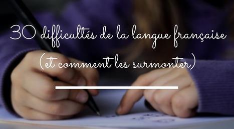 30 difficultés de la langue française (et comment les surmonter) | La langue française | Ressources pour la classe de FLE | Scoop.it