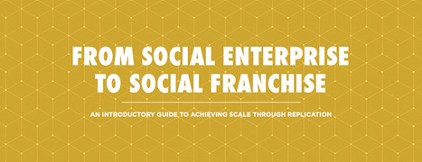 From Social Enterprise to Social Franchise: An Introductory Guide to Achieving Scale Through Replication | Centre for Social Innovation | Neighborhood Economics | Scoop.it